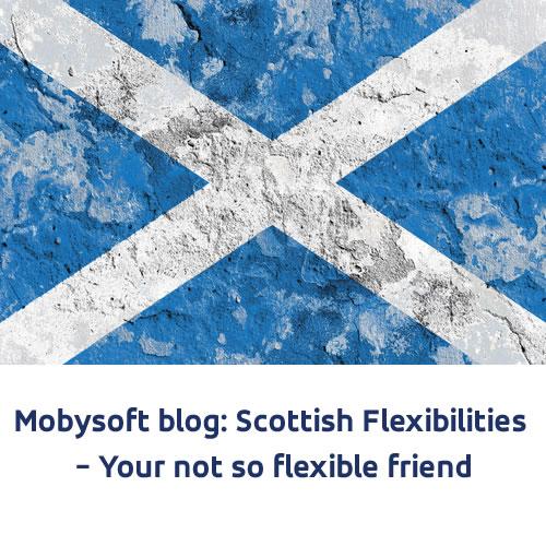 Scottish Flexibilities – Your not so flexible friend?
